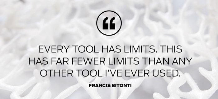 """Every tool has limits. This has far fewer limits than any other tool I've ever used."" — Francis Bitonti"