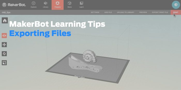 MakerBot Learning Tips: Exporting Files from MakerBot Desktop