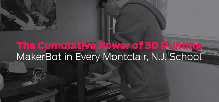 Montclair, N.J. is Putting 3 MakerBot 3D Printers in Every School
